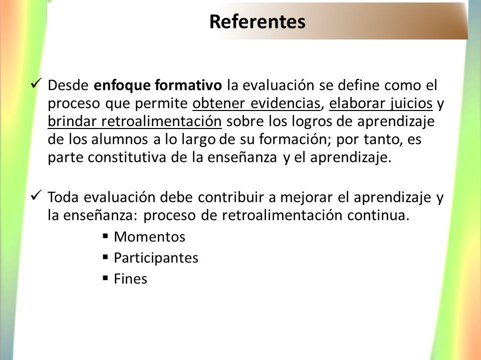 Referentes Desde enfoque formativo la evaluación se define como el proceso que permite obtener evidencias, elaborar juicios y brindar retroalimentació