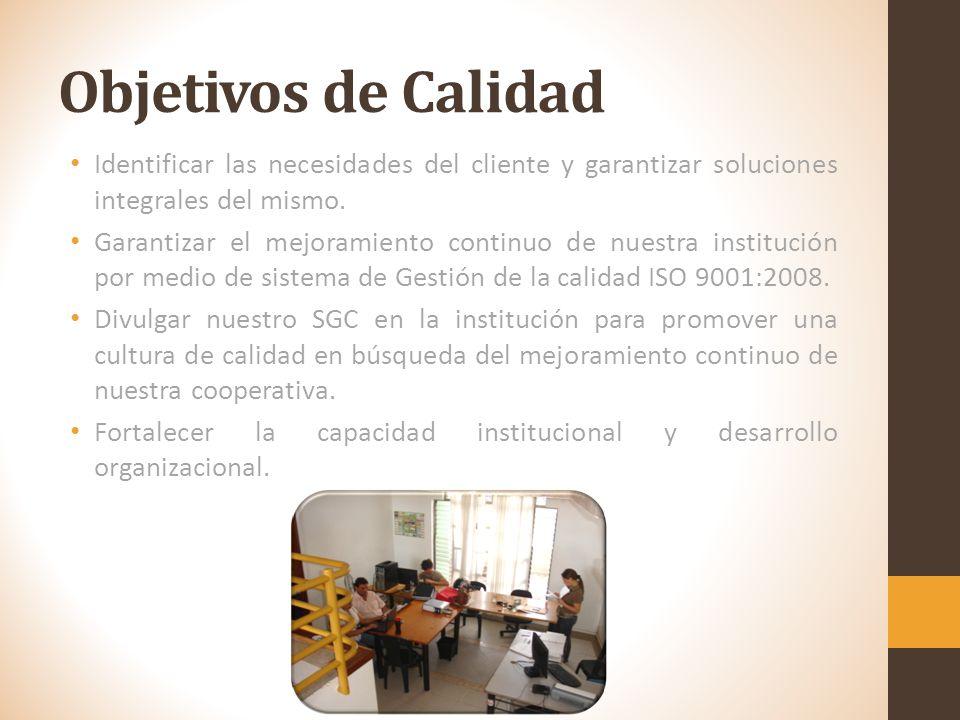 Objetivos de Calidad Identificar las necesidades del cliente y garantizar soluciones integrales del mismo.