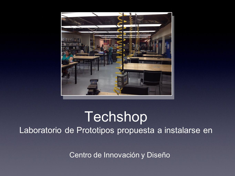 Techshop Laboratorio de Prototipos propuesta a instalarse en Centro de Innovación y Diseño
