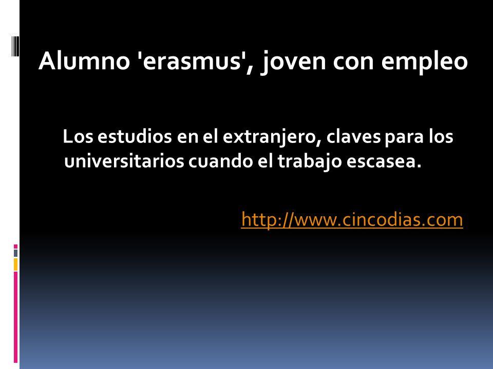 Los estudios en el extranjero, claves para los universitarios cuando el trabajo escasea. http://www.cincodias.com Alumno 'erasmus', joven con empleo