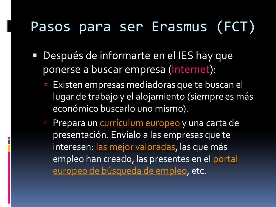 Pasos para ser Erasmus (FCT) Después de informarte en el IES hay que ponerse a buscar empresa (Internet): Existen empresas mediadoras que te buscan el