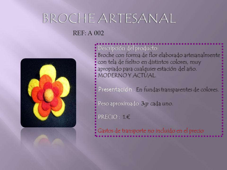 REF: A 002 Descripción del producto:Descripción del producto: Broche con forma de flor elaborado artesanalmente con tela de fieltro en distintos colores, muy apropiado para cualquier estación del año.