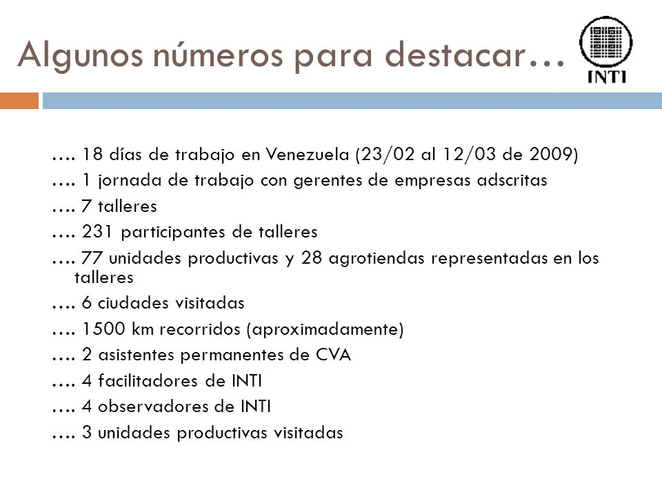 Algunos números para destacar… …. 18 días de trabajo en Venezuela (23/02 al 12/03 de 2009) …. 1 jornada de trabajo con gerentes de empresas adscritas