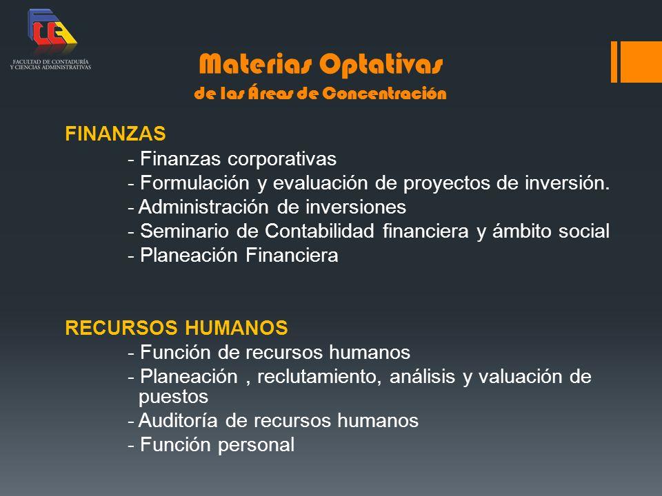 Materias Optativas de las Áreas de Concentración FINANZAS - Finanzas corporativas - Formulación y evaluación de proyectos de inversión. - Administraci