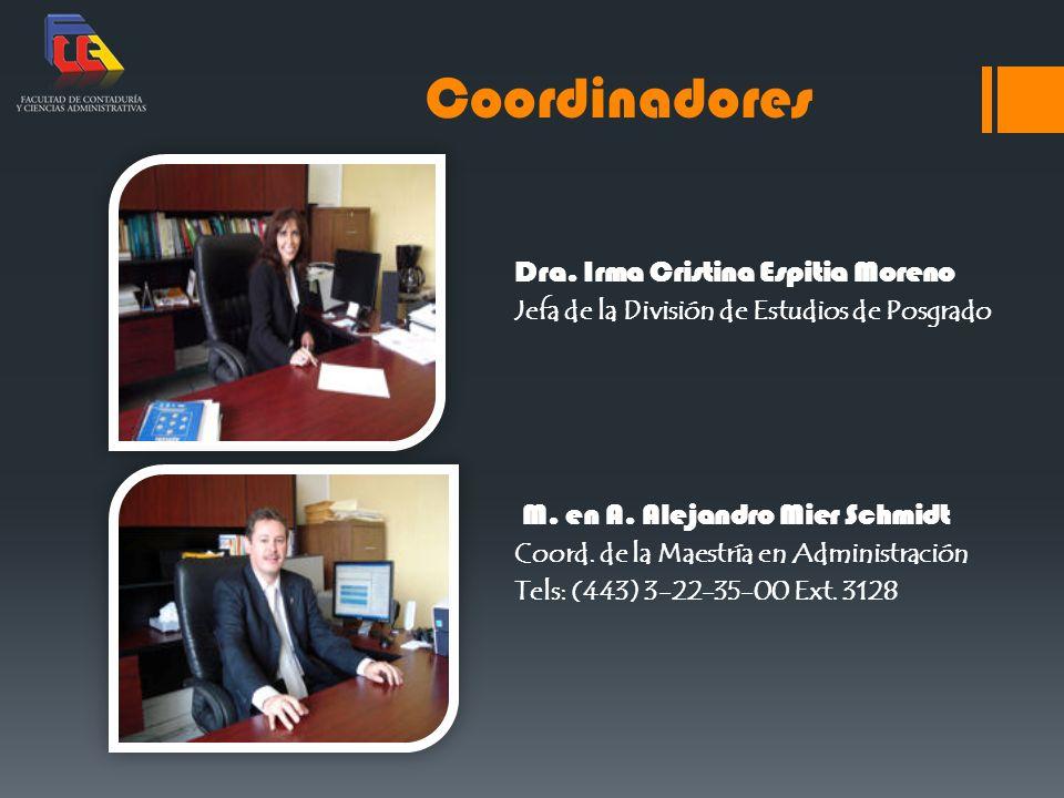 Dra. Irma Cristina Espitia Moreno Jefa de la División de Estudios de Posgrado M. en A. Alejandro Mier Schmidt Coord. de la Maestría en Administración