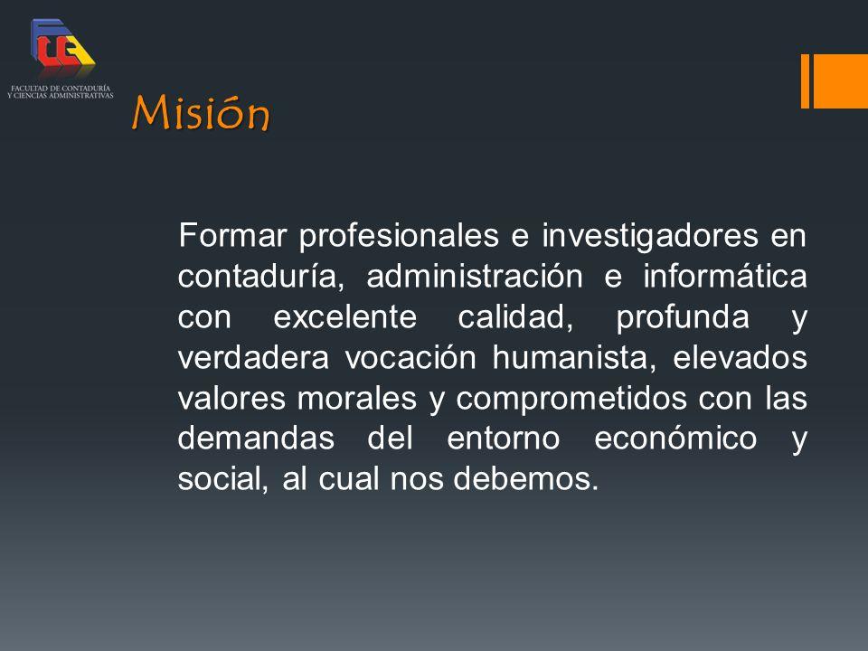 Misión Formar profesionales e investigadores en contaduría, administración e informática con excelente calidad, profunda y verdadera vocación humanist
