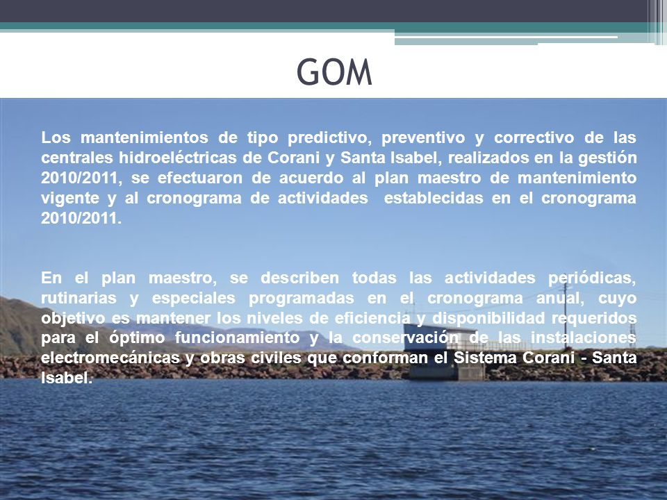 Los mantenimientos de tipo predictivo, preventivo y correctivo de las centrales hidroeléctricas de Corani y Santa Isabel, realizados en la gestión 201