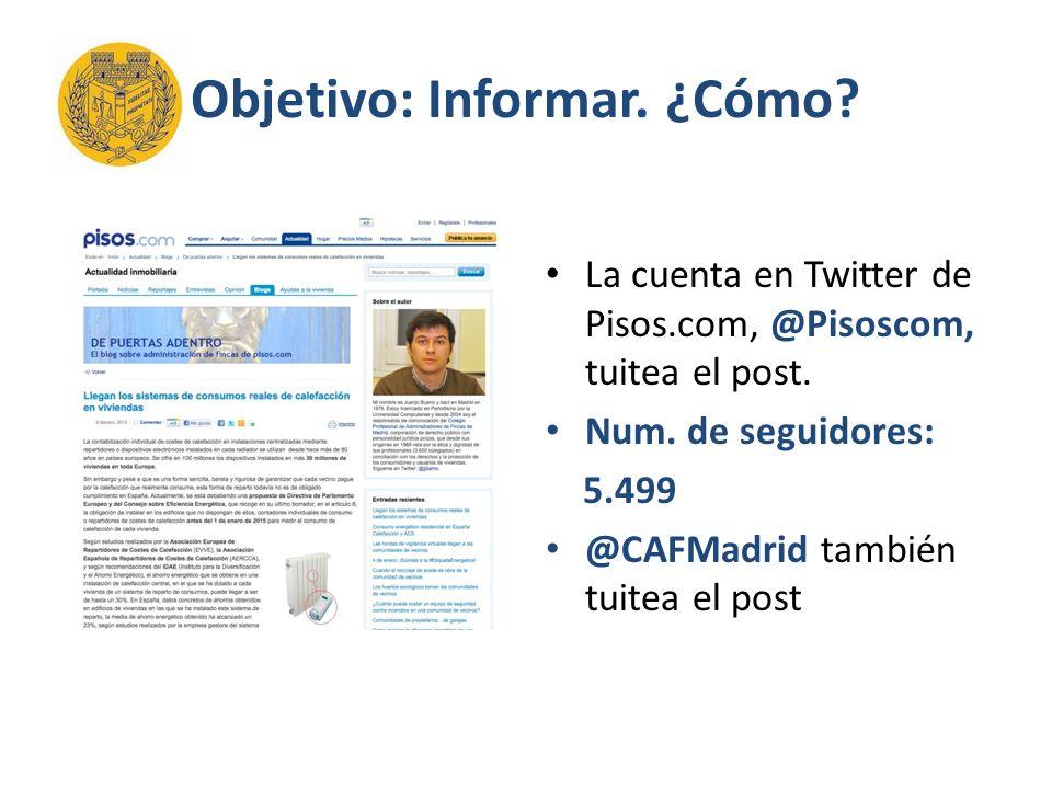 Objetivo: Informar. ¿Cómo. La cuenta en Twitter de Pisos.com, @Pisoscom, tuitea el post.