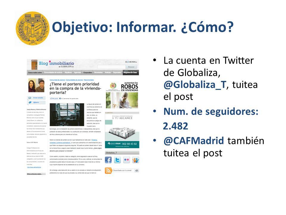 Objetivo: Informar. ¿Cómo. La cuenta en Twitter de Globaliza, @Globaliza_T, tuitea el post Num.