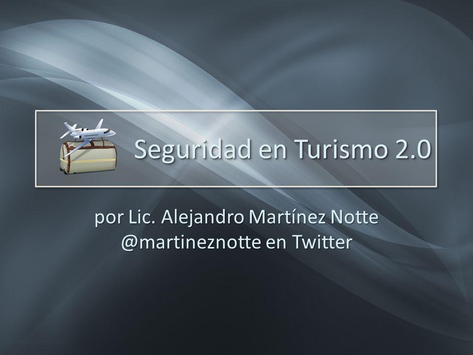 Seguridad en Turismo 2.0 por Lic. Alejandro Martínez Notte @martineznotte en Twitter