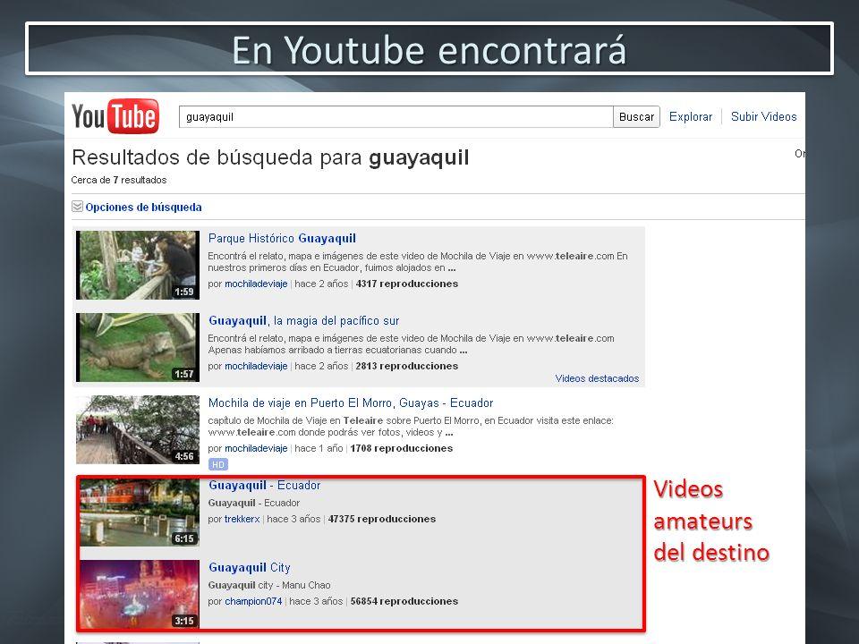 En Youtube encontrará Videos amateurs del destino