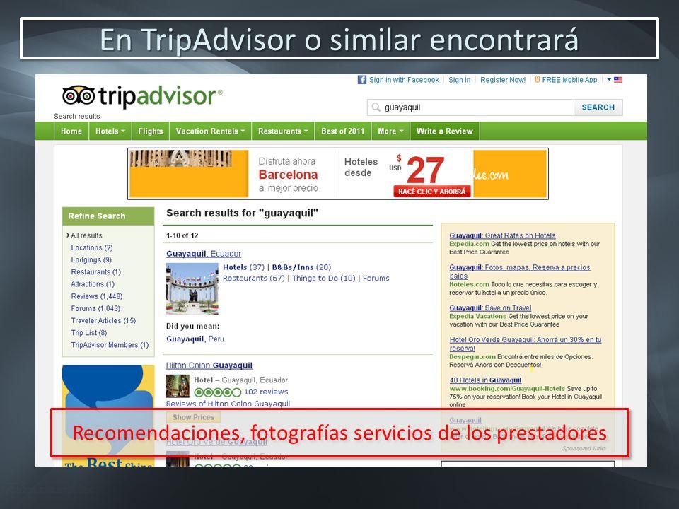 En TripAdvisor o similar encontrará Recomendaciones, fotografías servicios de los prestadores