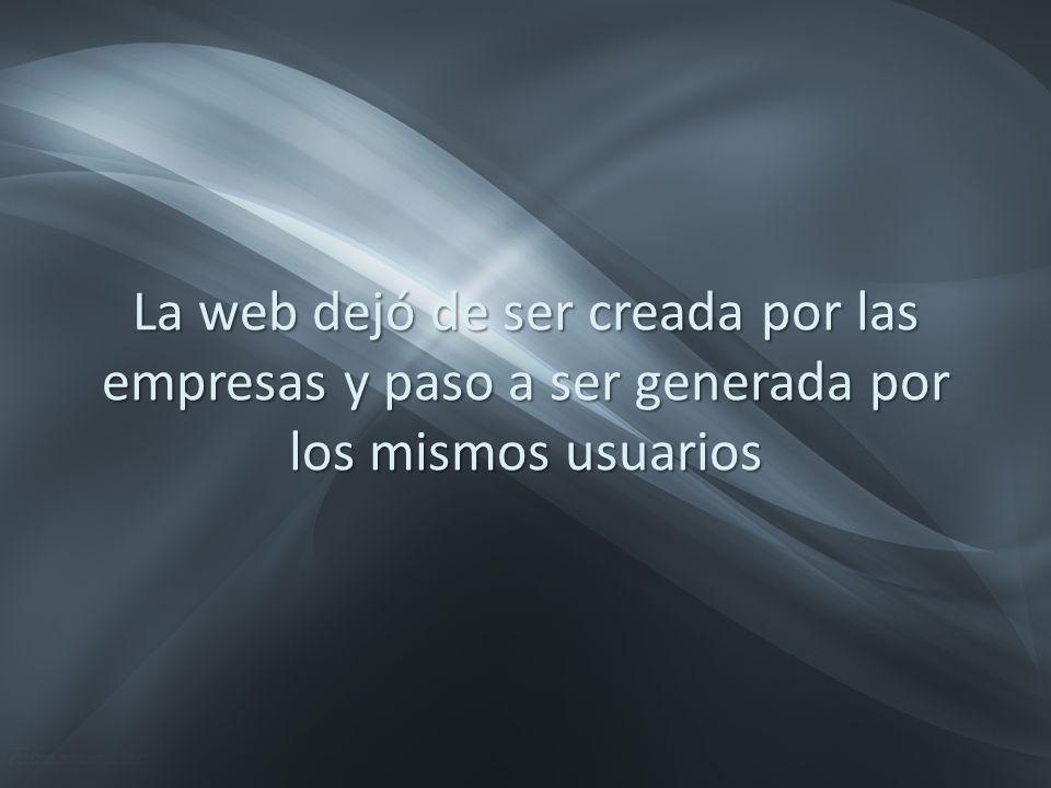 La web dejó de ser creada por las empresas y paso a ser generada por los mismos usuarios