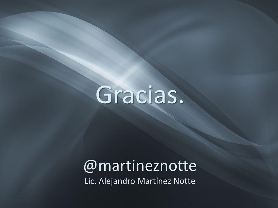 Gracias. @martineznotte Lic. Alejandro Martínez Notte