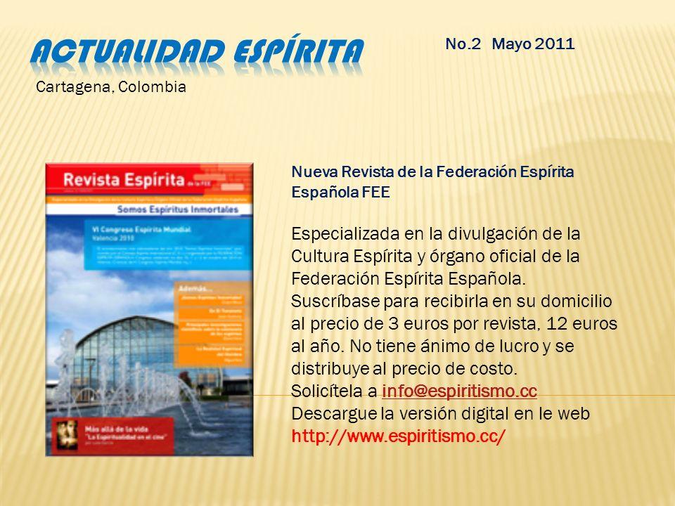 No.2 Mayo 2011 Nueva Revista de la Federación Espírita Española FEE Especializada en la divulgación de la Cultura Espírita y órgano oficial de la Federación Espírita Española.