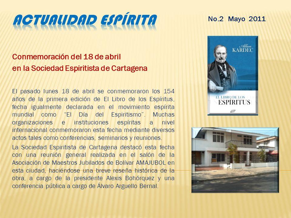 Conmemoración del 18 de abril en la Sociedad Espiritista de Cartagena El pasado lunes 18 de abril se conmemoraron los 154 años de la primera edición de El Libro de los Espíritus, fecha igualmente declarada en el movimiento espírita mundial como El Día del Espiritismo.