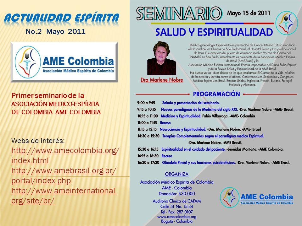 No.2 Mayo 2011 Primer seminario de la ASOCIACIÓN MEDICO-ESPÍRITA DE COLOMBIA AME COLOMBIA Webs de interés: http://www.amecolombia.org/ index.html http://www.amebrasil.org.br/ portal/index.php http://www.ameinternational.