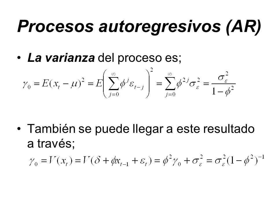 Procesos autoregresivos (AR) La varianza del proceso es; También se puede llegar a este resultado a través;