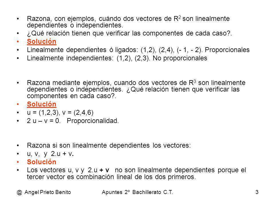 @ Angel Prieto BenitoApuntes 2º Bachillerato C.T.3 Razona, con ejemplos, cuándo dos vectores de R 2 son linealmente dependientes o independientes. ¿Qu