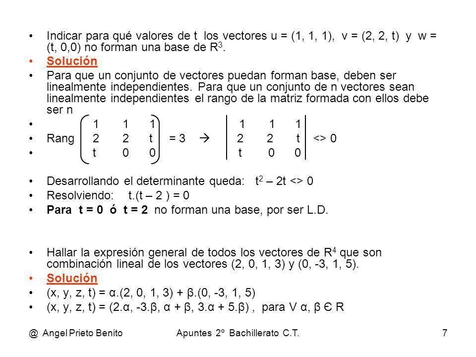 @ Angel Prieto BenitoApuntes 2º Bachillerato C.T.8 ¿Cuál es la condición que debe cumplir el vector (x, y, z) de R 3 para que no forme una base junto con los vectores (-2, 1, 0) y (3, -1, 5).