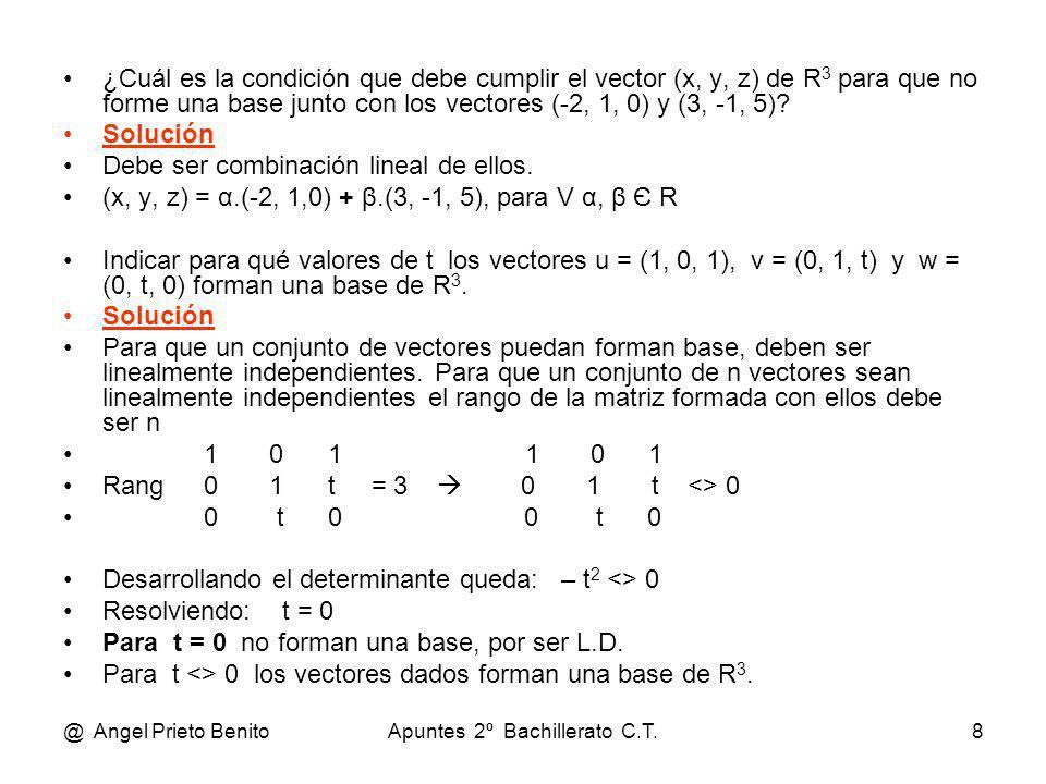 @ Angel Prieto BenitoApuntes 2º Bachillerato C.T.8 ¿Cuál es la condición que debe cumplir el vector (x, y, z) de R 3 para que no forme una base junto