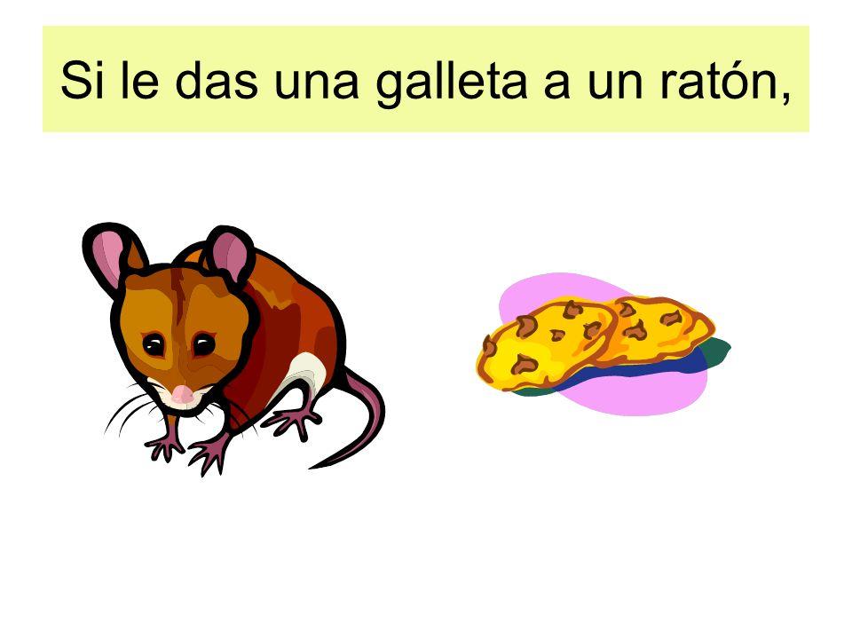 Si le das una galleta a un ratón,