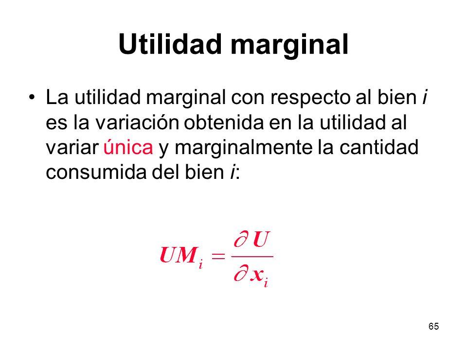 65 Utilidad marginal La utilidad marginal con respecto al bien i es la variación obtenida en la utilidad al variar única y marginalmente la cantidad consumida del bien i: