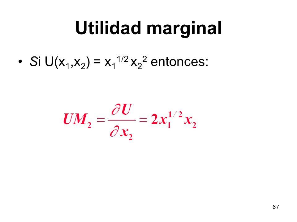 67 Utilidad marginal Si U(x 1,x 2 ) = x 1 1/2 x 2 2 entonces: