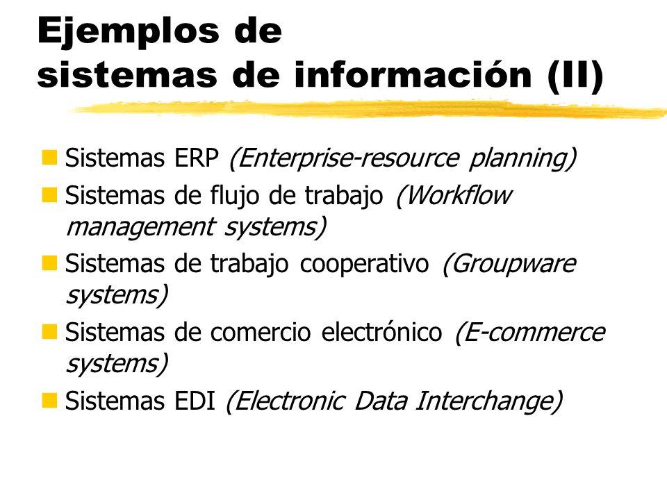 Ejemplos de sistemas de información (II) nSistemas ERP (Enterprise-resource planning) nSistemas de flujo de trabajo (Workflow management systems) nSis