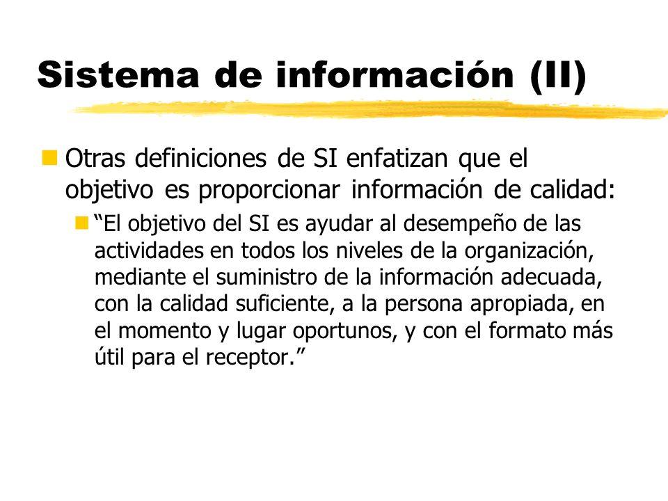 Sistema de información (II) nOtras definiciones de SI enfatizan que el objetivo es proporcionar información de calidad: nEl objetivo del SI es ayudar