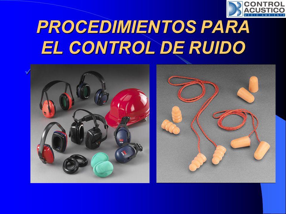 PROCEDIMIENTOS PARA EL CONTROL DE RUIDO RECEPTOR RECEPTOR Protección Personal. Uso de Orejeras. Reducción de Turnos. Rotación de Personal.