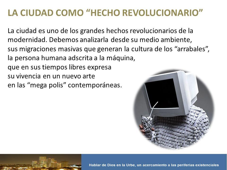LA CIUDAD COMO HECHO REVOLUCIONARIO La ciudad es uno de los grandes hechos revolucionarios de la modernidad.