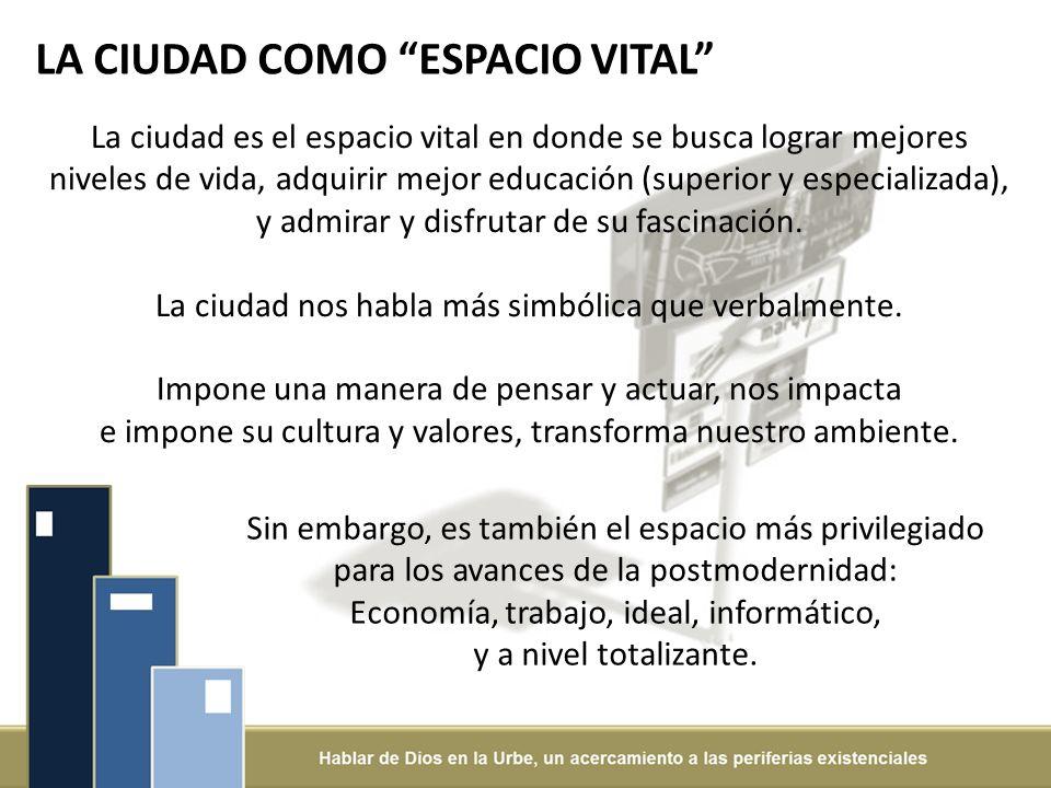 LA CIUDAD COMO ESPACIO VITAL La ciudad es el espacio vital en donde se busca lograr mejores niveles de vida, adquirir mejor educación (superior y especializada), y admirar y disfrutar de su fascinación.