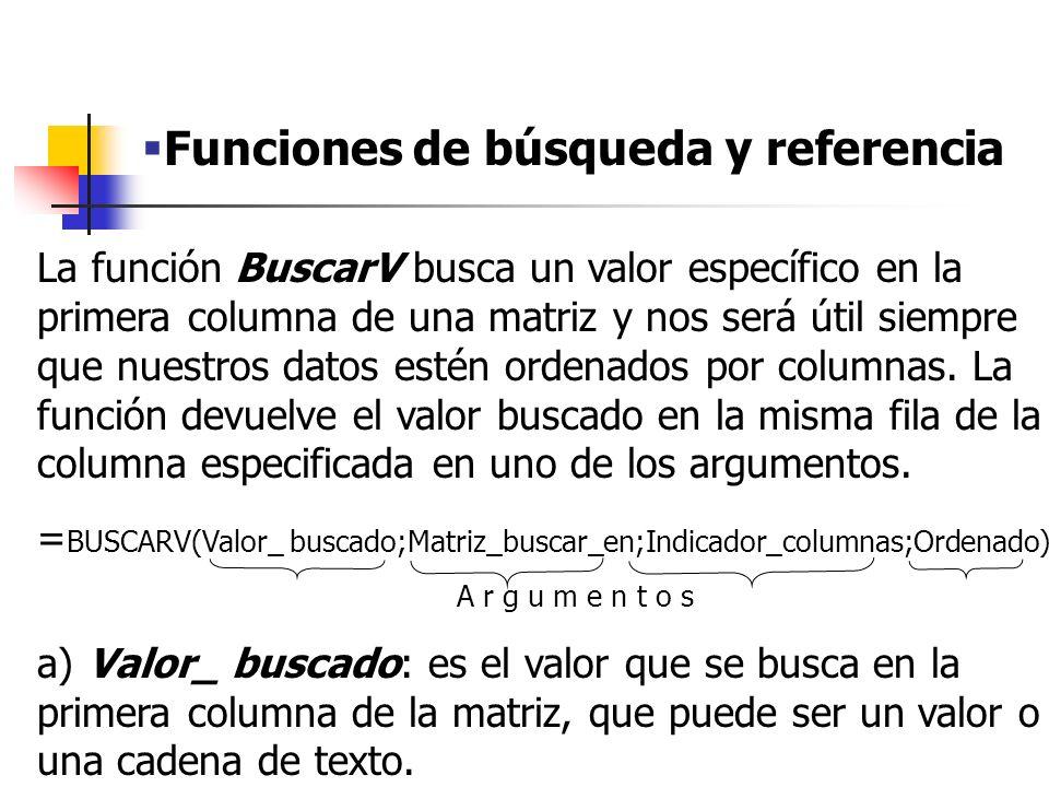 Funciones de búsqueda y referencia b) Matriz_buscar_en: es la matriz de información donde se buscan los datos.