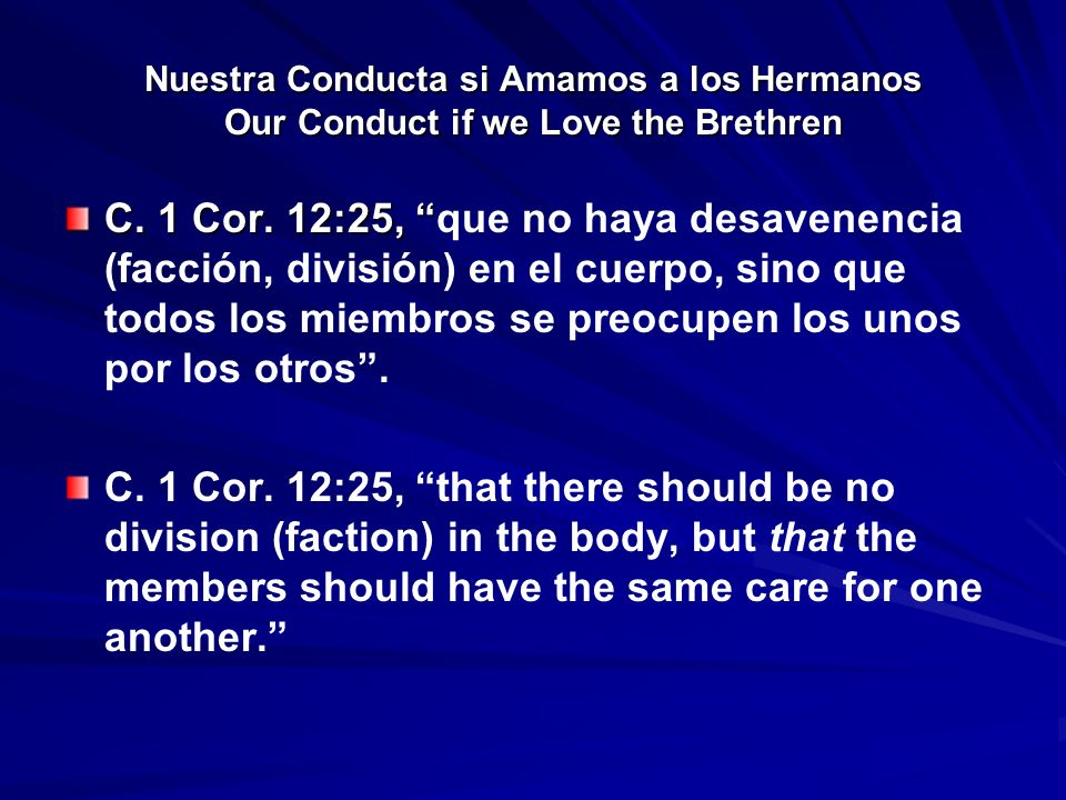 Nuestra Conducta si Amamos a los Hermanos Our Conduct if we Love the Brethren C. 1 Cor. 12:25, C. 1 Cor. 12:25, que no haya desavenencia (facción, div