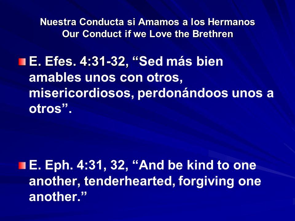 Nuestra Conducta si Amamos a los Hermanos Our Conduct if we Love the Brethren E. Efes. 4:31-32, E. Efes. 4:31-32, Sed más bien amables unos con otros,
