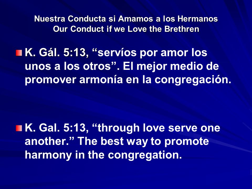 Nuestra Conducta si Amamos a los Hermanos Our Conduct if we Love the Brethren K. Gál. 5:13, K. Gál. 5:13, servíos por amor los unos a los otros. El me