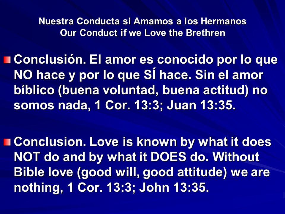 Nuestra Conducta si Amamos a los Hermanos Our Conduct if we Love the Brethren Conclusión. El amor es conocido por lo que NO hace y por lo que SÍ hace.