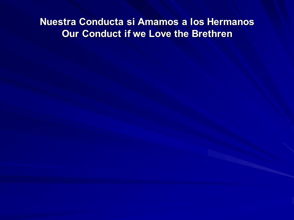 Nuestra Conducta si Amamos a los Hermanos Our Conduct if we Love the Brethren