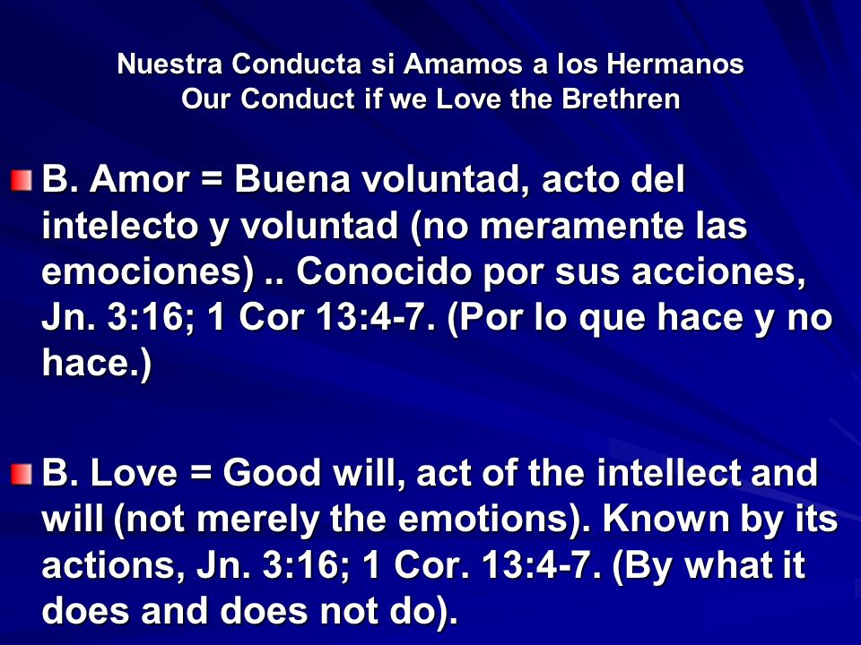 Nuestra Conducta si Amamos a los Hermanos Our Conduct if we Love the Brethren B. Amor = Buena voluntad, acto del intelecto y voluntad (no meramente la