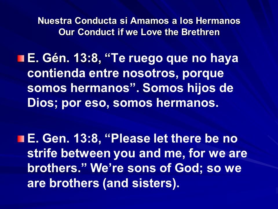 Nuestra Conducta si Amamos a los Hermanos Our Conduct if we Love the Brethren E. Gén. 13:8, E. Gén. 13:8, Te ruego que no haya contienda entre nosotro