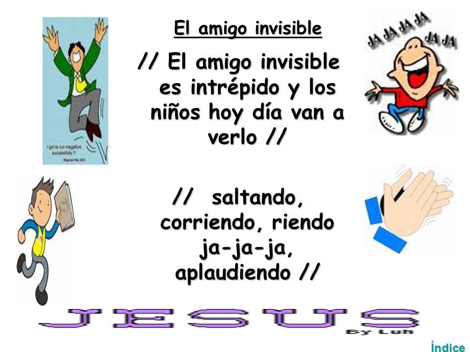 El amigo invisible // El amigo invisible es intrépido y los niños hoy día van a verlo // // saltando, corriendo, riendo ja-ja-ja, aplaudiendo // Índice