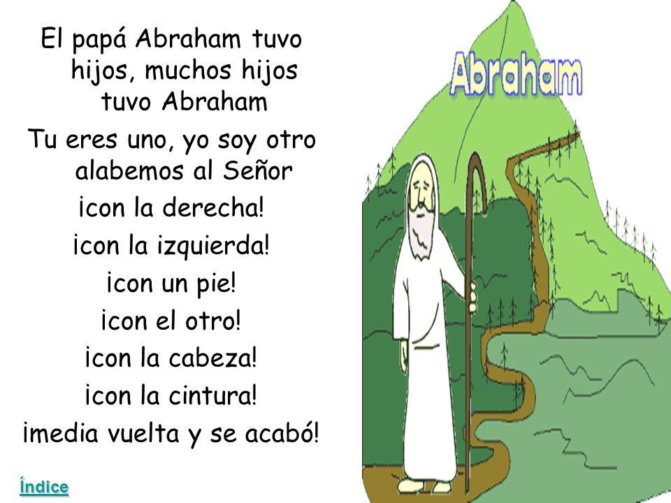El papá Abraham tuvo hijos, muchos hijos tuvo Abraham Tu eres uno, yo soy otro alabemos al Señor ¡con la derecha.