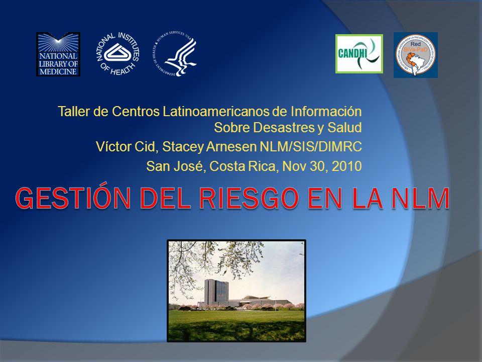 Taller de Centros Latinoamericanos de Información Sobre Desastres y Salud Víctor Cid, Stacey Arnesen NLM/SIS/DIMRC San José, Costa Rica, Nov 30, 2010
