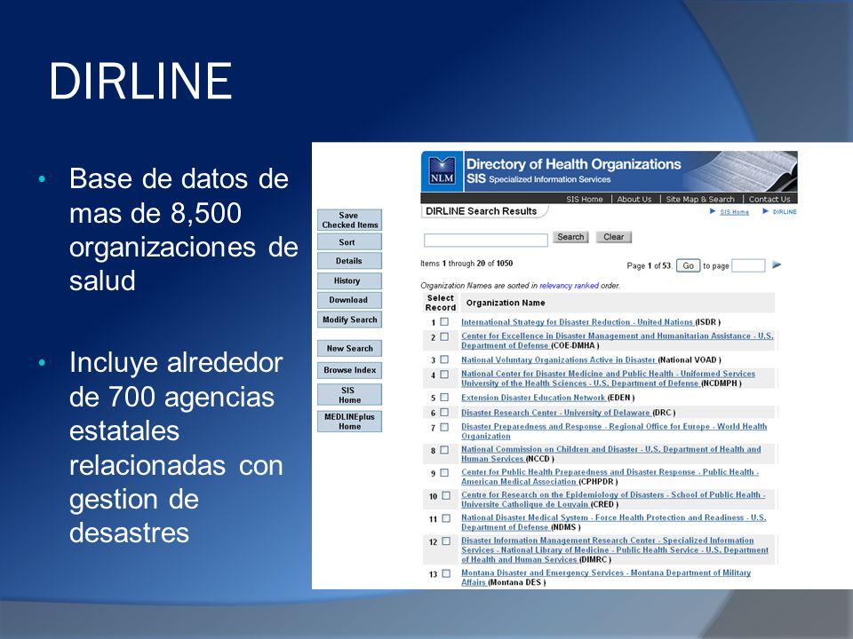 DIRLINE Base de datos de mas de 8,500 organizaciones de salud Incluye alrededor de 700 agencias estatales relacionadas con gestion de desastres