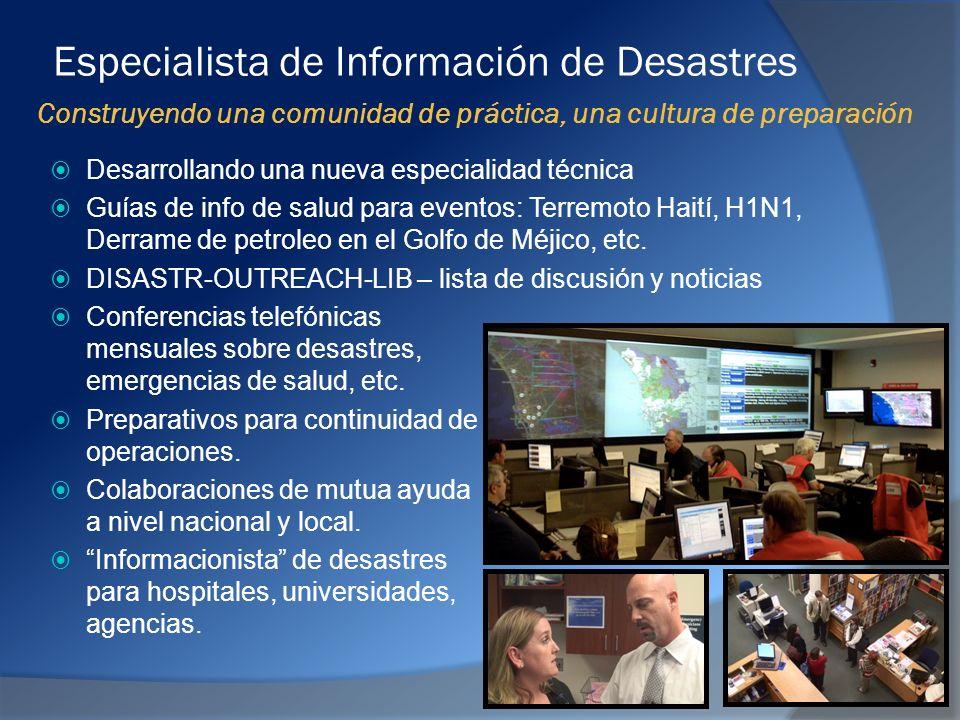 Especialista de Información de Desastres Construyendo una comunidad de práctica, una cultura de preparación Desarrollando una nueva especialidad técnica Guías de info de salud para eventos: Terremoto Haití, H1N1, Derrame de petroleo en el Golfo de Méjico, etc.