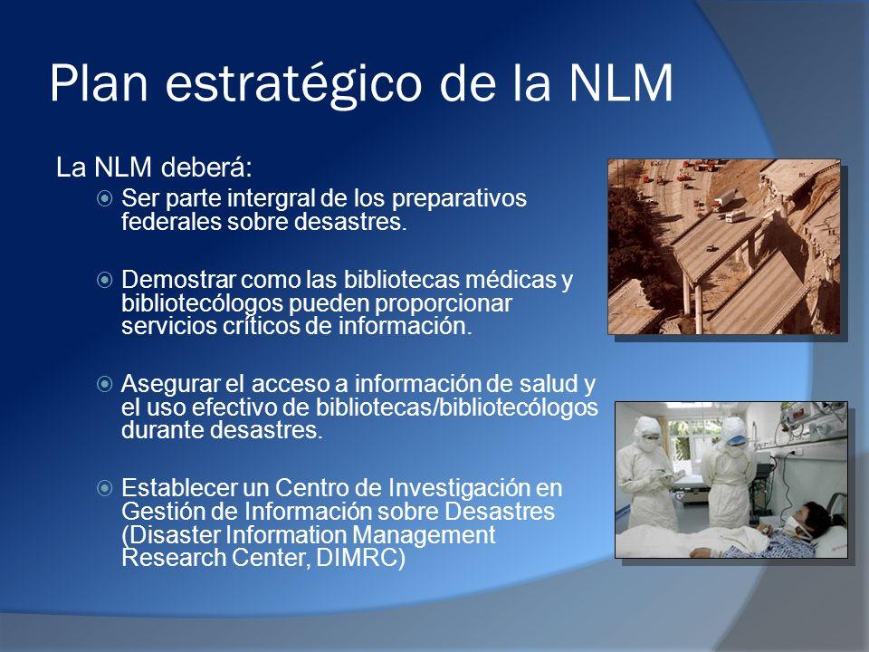 Plan estratégico de la NLM La NLM deberá: Ser parte intergral de los preparativos federales sobre desastres.