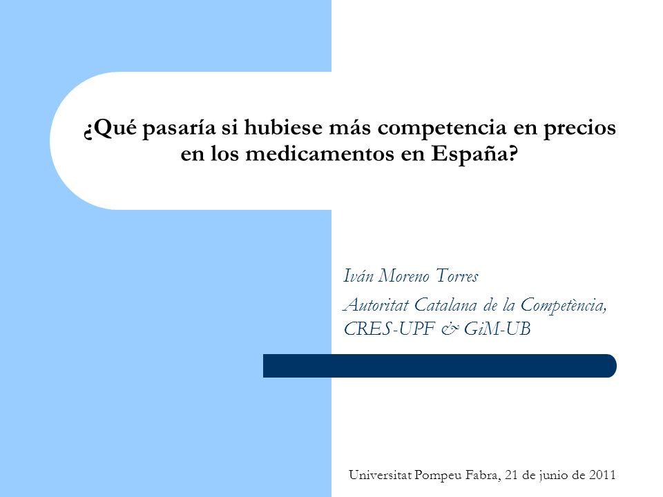 Universitat Pompeu Fabra, 21 de junio de 2011 ¿Qué pasaría si hubiese más competencia en precios en los medicamentos en España? Iván Moreno Torres Aut