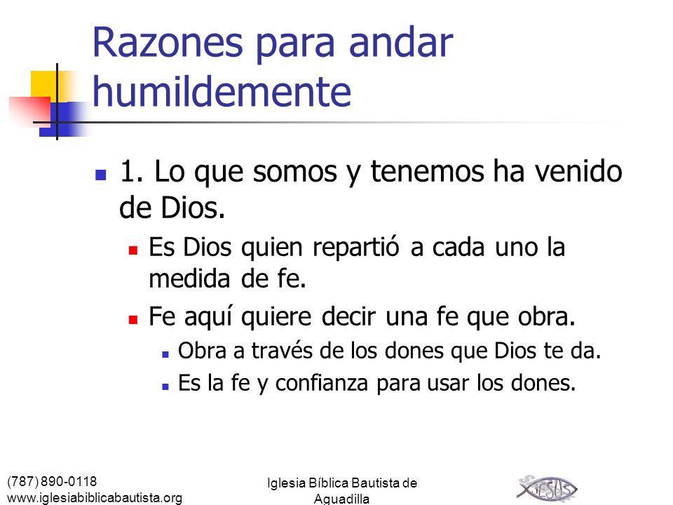 (787) 890-0118 www.iglesiabiblicabautista.org Iglesia Bíblica Bautista de Aguadilla Razones para andar humildemente 1. Lo que somos y tenemos ha venid