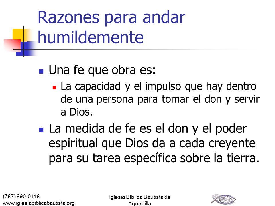 (787) 890-0118 www.iglesiabiblicabautista.org Iglesia Bíblica Bautista de Aguadilla Razones para andar humildemente Una fe que obra es: La capacidad y